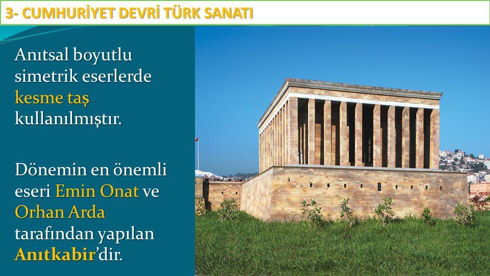 Anıtsal boyutlu simetrik eserlerde kesme taş kullanılmıştır. Dönemin en önemli eseri Emin Onat ve Orhan Arda tarafından yapılan Anıtkabir'dir. 3- CUMH