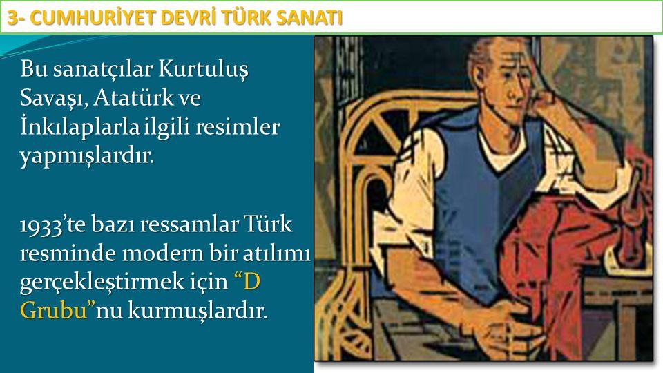 Bu sanatçılar Kurtuluş Savaşı, Atatürk ve İnkılaplarla ilgili resimler yapmışlardır. 1933'te bazı ressamlar Türk resminde modern bir atılımı gerçekleş