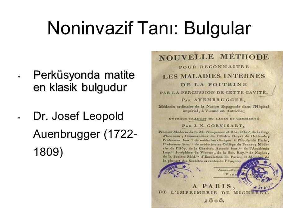 Noninvazif Tanı: Bulgular Perküsyonda matite en klasik bulgudur Perküsyonda matite en klasik bulgudur Dr. Josef Leopold Auenbrugger (1722- 1809)