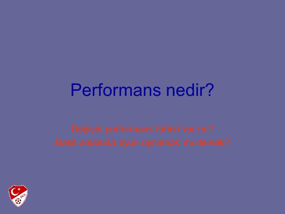 Performans nedir? Değişik performans türleri var mı? Basit anlamda oyun oynamak mı demek?