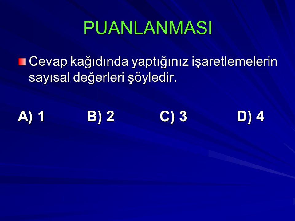PUANLANMASI Cevap kağıdında yaptığınız işaretlemelerin sayısal değerleri şöyledir. A) 1 B) 2 C) 3 D) 4