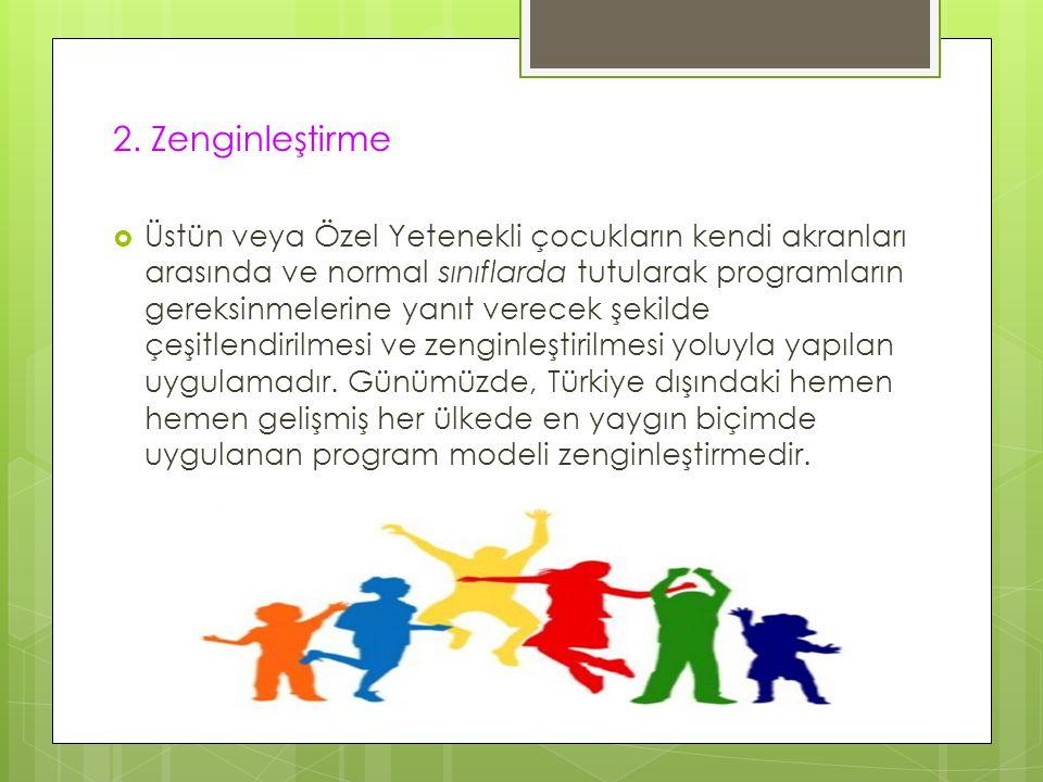 2. Zenginleştirme  Üstün veya Özel Yetenekli çocukların kendi akranları arasında ve normal sınıflarda tutularak programların gereksinmelerine yanıt v