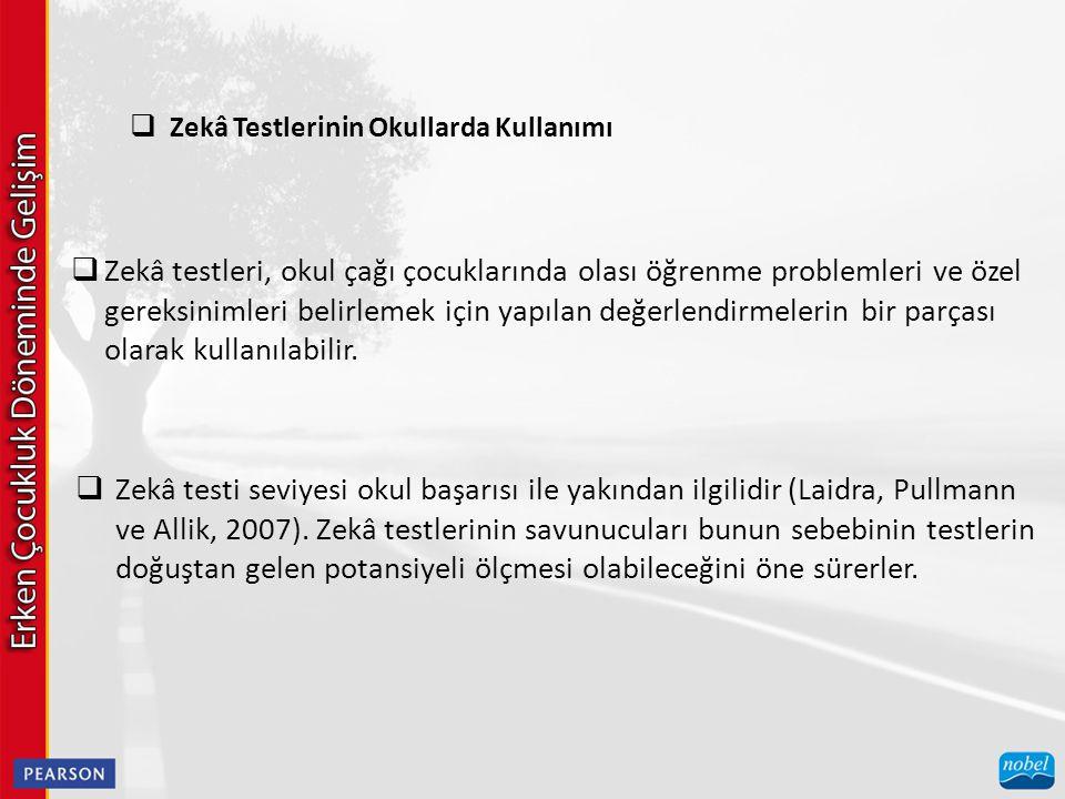  Zekâ Testlerinin Okullarda Kullanımı  Zekâ testleri, okul çağı çocuklarında olası öğrenme problemleri ve özel gereksinimleri belirlemek için yapıla