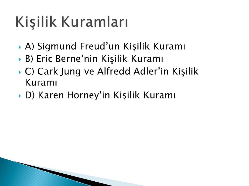  A) Sigmund Freud'un Kişilik Kuramı  B) Eric Berne'nin Kişilik Kuramı  C) Cark Jung ve Alfredd Adler'in Kişilik Kuramı  D) Karen Horney'in Kişilik Kuramı