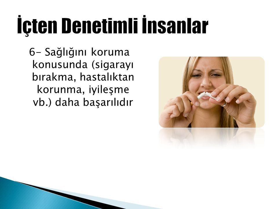 6- Sağlığını koruma konusunda (sigarayı bırakma, hastalıktan korunma, iyileşme vb.) daha başarılıdır