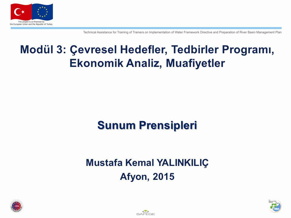 Modül 3: Çevresel Hedefler, Tedbirler Programı, Ekonomik Analiz, Muafiyetler Sunum Prensipleri Mustafa Kemal YALINKILIÇ Afyon, 2015