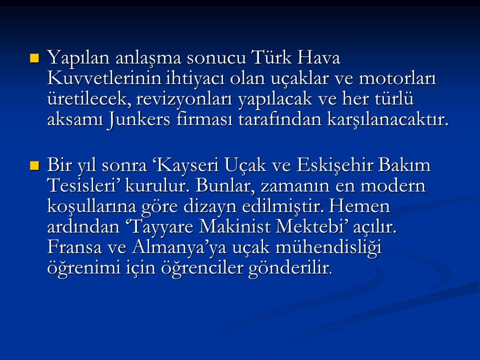 Yapılan anlaşma sonucu Türk Hava Kuvvetlerinin ihtiyacı olan uçaklar ve motorları üretilecek, revizyonları yapılacak ve her türlü aksamı Junkers firma