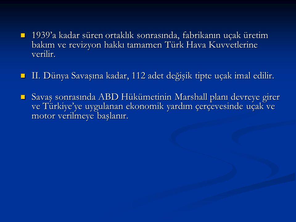 1939'a kadar süren ortaklık sonrasında, fabrikanın uçak üretim bakım ve revizyon hakkı tamamen Türk Hava Kuvvetlerine verilir. 1939'a kadar süren orta