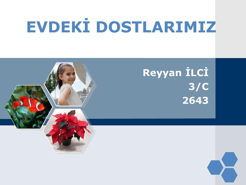 LOGO EVDEKİ DOSTLARIMIZ Reyyan İLCİ 3/C 2643