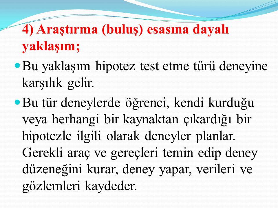 4) Araştırma (buluş) esasına dayalı yaklaşım; Bu yaklaşım hipotez test etme türü deneyine karşılık gelir.