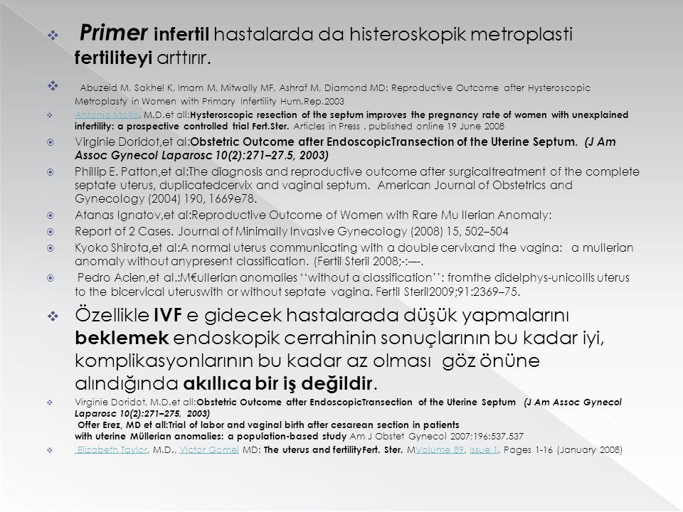  Primer infertil hastalarda da histeroskopik metroplasti fertiliteyi arttırır.  Abuzeid M, Sakhel K, Imam M, Mitwally MF, Ashraf M, Diamond MD: Repr