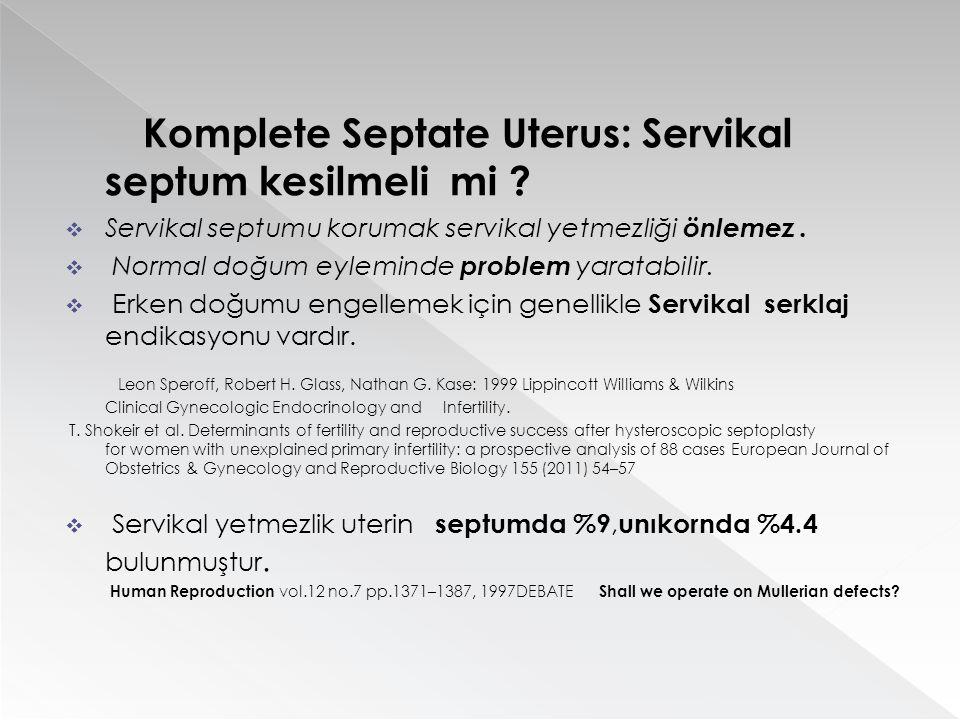 Komplete Septate Uterus: Servikal septum kesilmeli mi ?  Servikal septumu korumak servikal yetmezliği önlemez.  Normal doğum eyleminde problem yarat