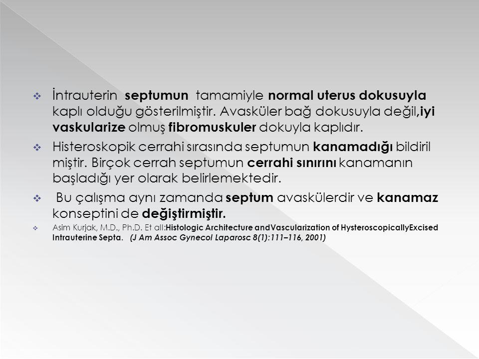  İntrauterin septumun tamamiyle normal uterus dokusuyla kaplı olduğu gösterilmiştir. Avasküler bağ dokusuyla değil,iyi vaskularize olmuş fibromuskule