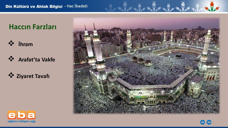 2 - Hac İbadeti Haccın Farzları  İhram  Ziyaret Tavafı  Arafat'ta Vakfe