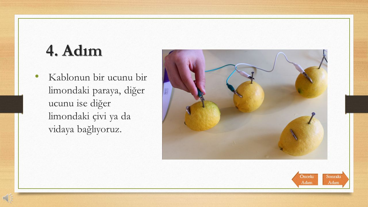 3. Adım Limonların diğer köşesine de çivi ya da vidaları yerleştiriyoruz. Benzer şekilde bütün limonlara çivi ya da vida yerleştiriyoruz. Sonraki Adım