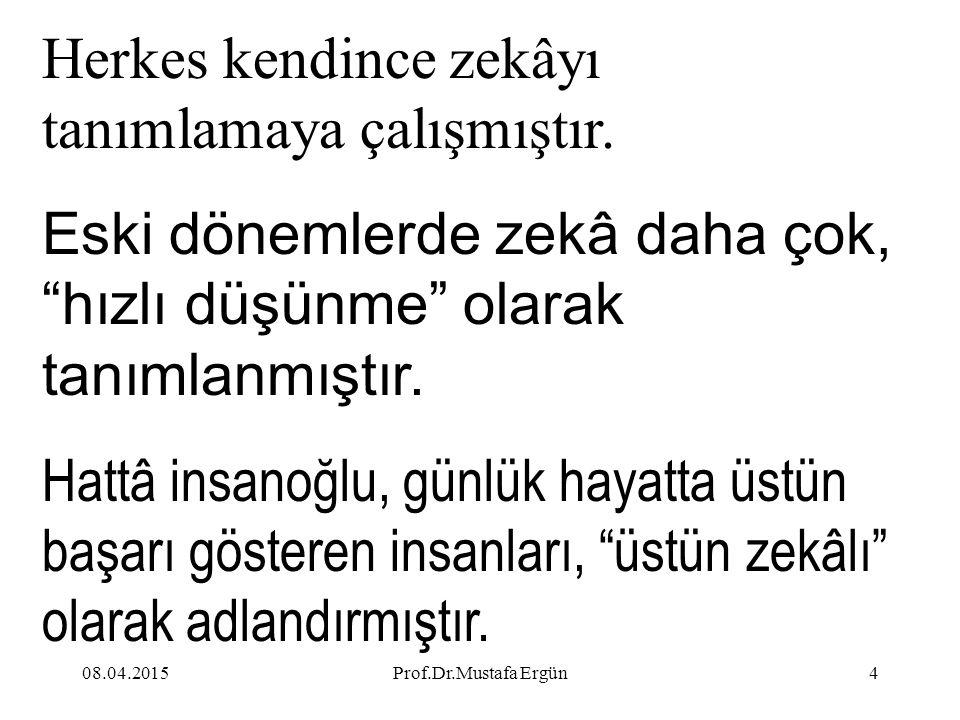 """08.04.2015Prof.Dr.Mustafa Ergün4 Herkes kendince zekâyı tanımlamaya çalışmıştır. Eski dönemlerde zekâ daha çok, """"hızlı düşünme"""" olarak tanımlanmıştır."""