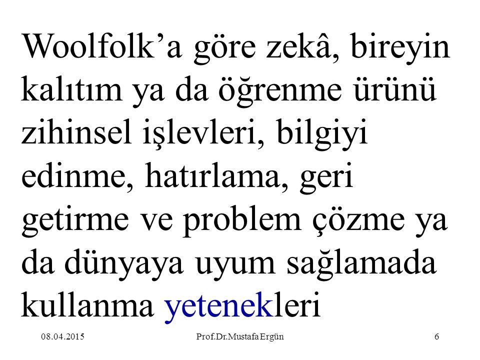 08.04.2015Prof.Dr.Mustafa Ergün6 Woolfolk'a göre zekâ, bireyin kalıtım ya da öğrenme ürünü zihinsel işlevleri, bilgiyi edinme, hatırlama, geri getirme
