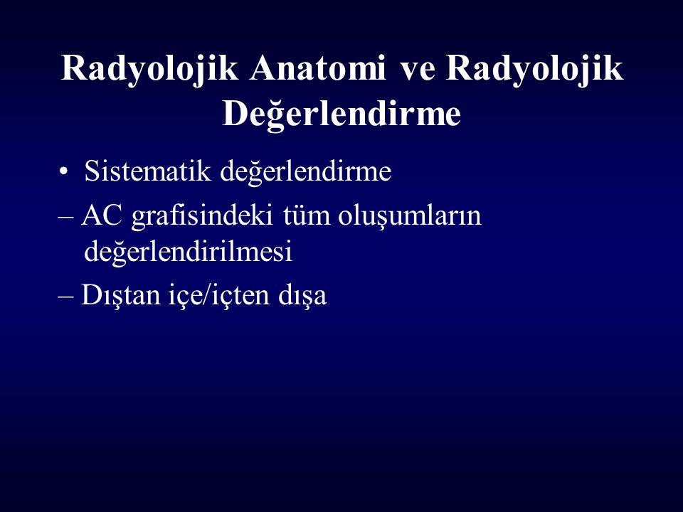 Radyolojik Anatomi ve Radyolojik Değerlendirme Sistematik değerlendirme – AC grafisindeki tüm oluşumların değerlendirilmesi – Dıştan içe/içten dışa