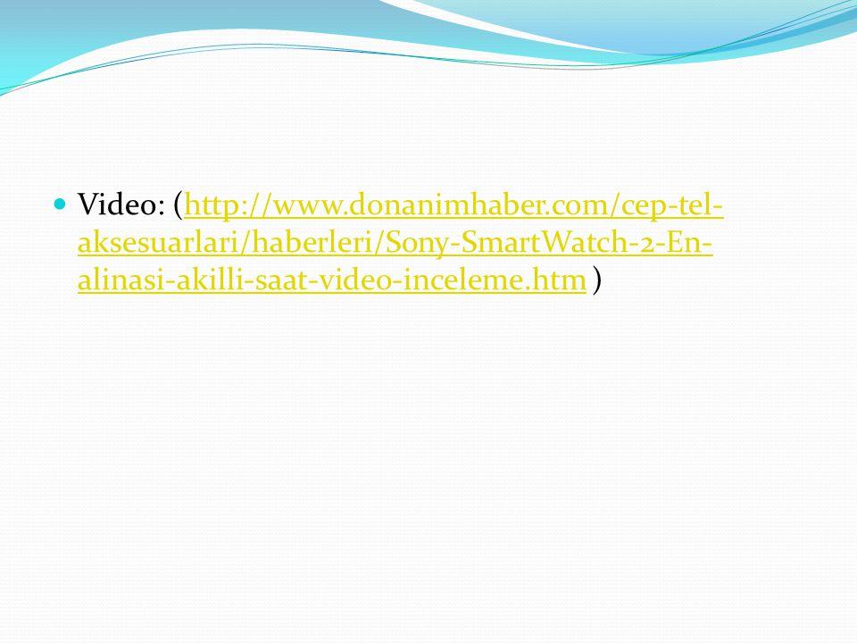 Video: (http://www.donanimhaber.com/cep-tel- aksesuarlari/haberleri/Sony-SmartWatch-2-En- alinasi-akilli-saat-video-inceleme.htm )http://www.donanimha