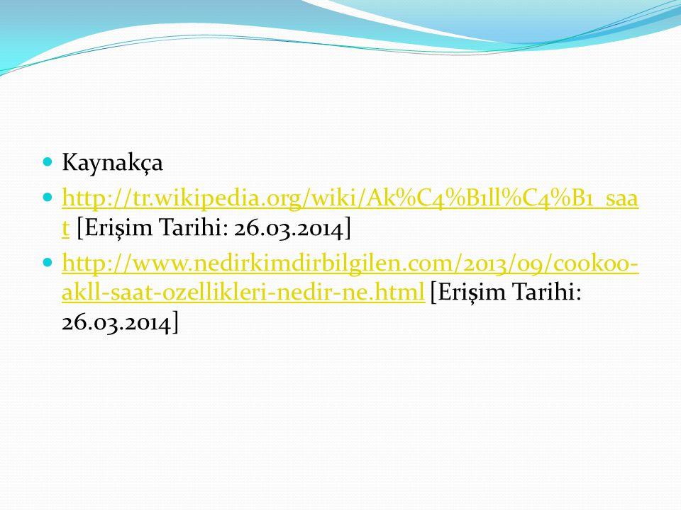 Kaynakça http://tr.wikipedia.org/wiki/Ak%C4%B1ll%C4%B1_saa t [Erişim Tarihi: 26.03.2014] http://tr.wikipedia.org/wiki/Ak%C4%B1ll%C4%B1_saa t http://ww