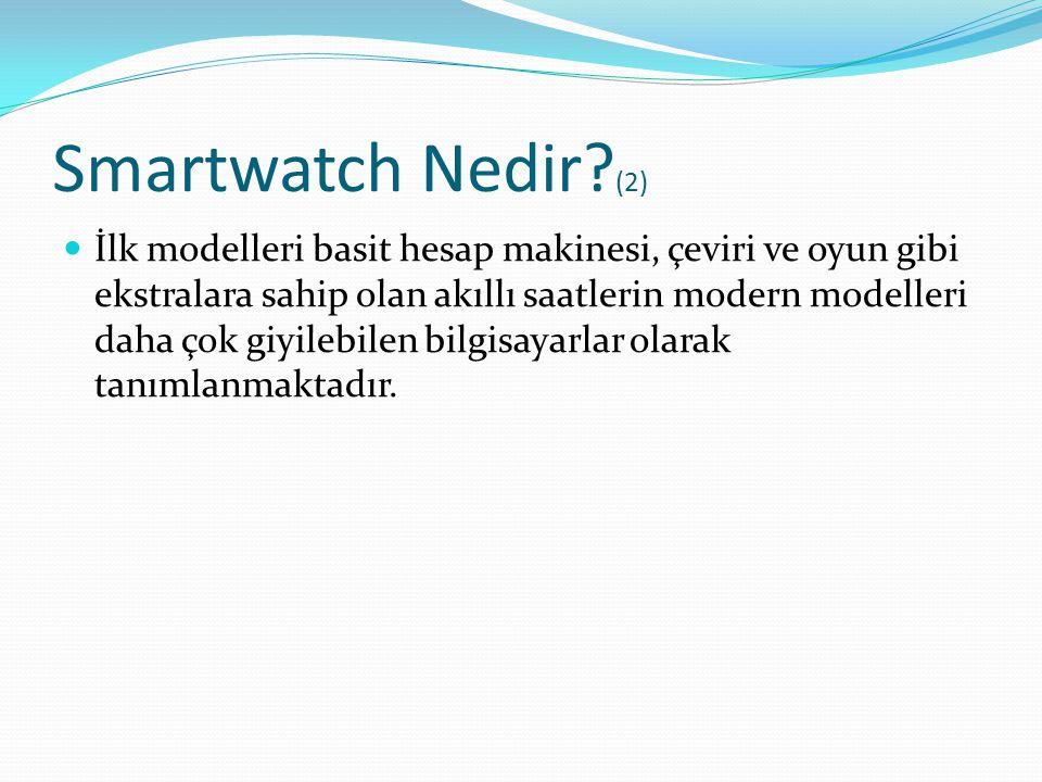 Smartwatch Nedir? (2) İlk modelleri basit hesap makinesi, çeviri ve oyun gibi ekstralara sahip olan akıllı saatlerin modern modelleri daha çok giyileb