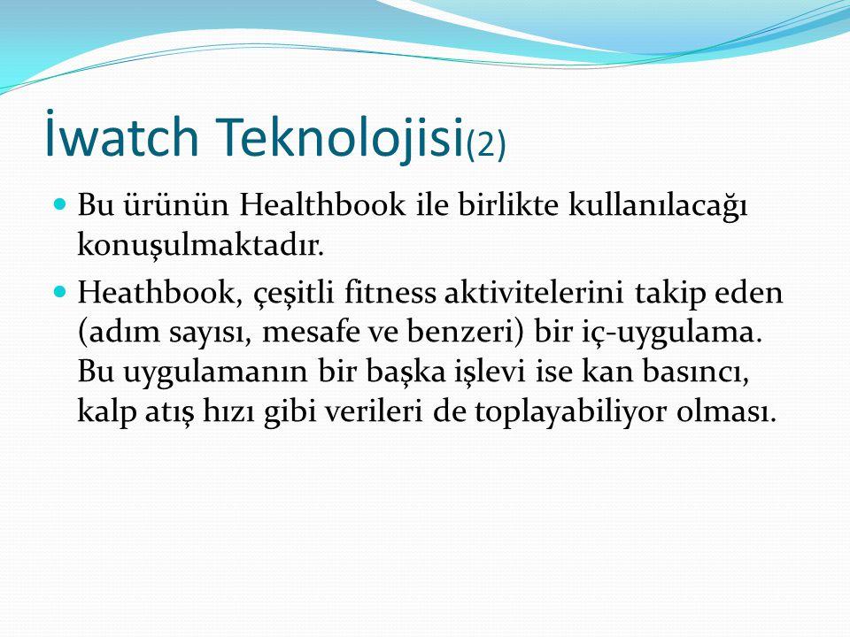 İwatch Teknolojisi (2) Bu ürünün Healthbook ile birlikte kullanılacağı konuşulmaktadır. Heathbook, çeşitli fitness aktivitelerini takip eden (adım say