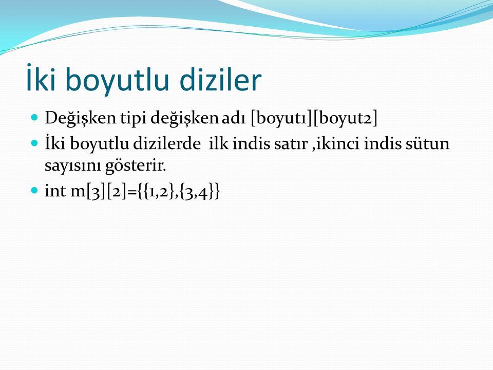 İki boyutlu diziler Değişken tipi değişken adı [boyut1][boyut2] İki boyutlu dizilerde ilk indis satır,ikinci indis sütun sayısını gösterir. int m[3][2