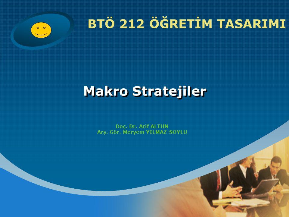 Makro Stratejiler Doç. Dr. Arif ALTUN Arş. Gör. Meryem YILMAZ-SOYLU BTÖ 212 ÖĞRETİM TASARIMI