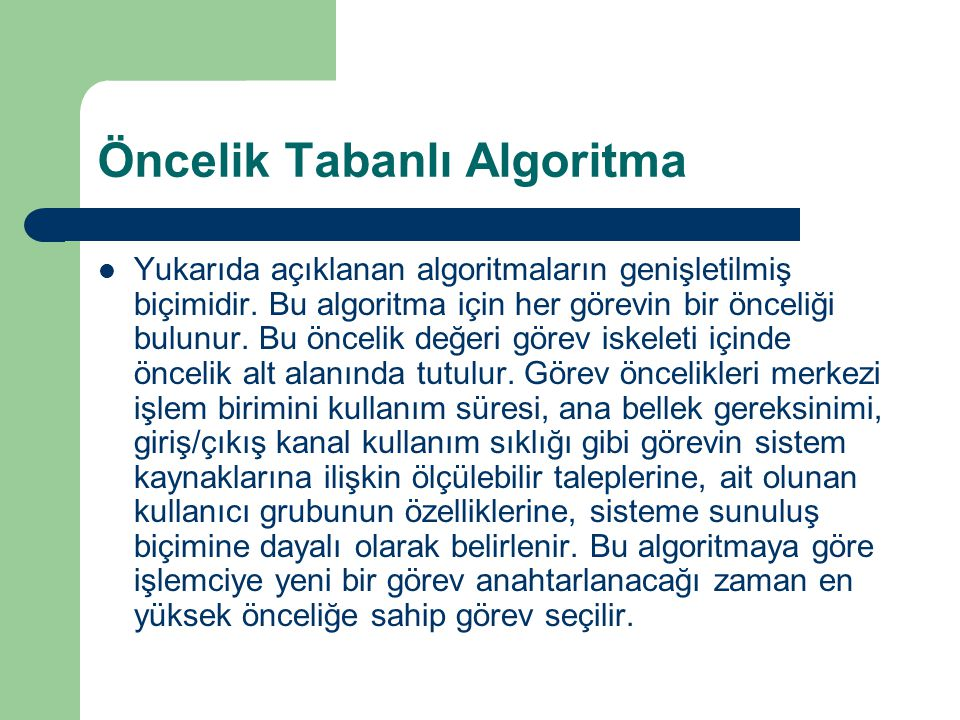 Öncelik Tabanlı Algoritma Yukarıda açıklanan algoritmaların genişletilmiş biçimidir.