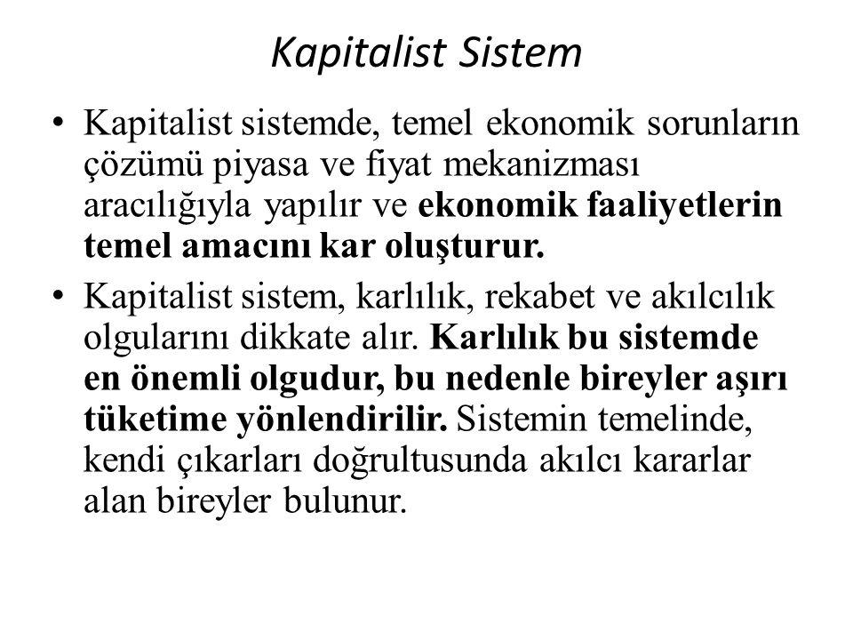 Kapitalist Sistem Kapitalist sistemde, temel ekonomik sorunların çözümü piyasa ve fiyat mekanizması aracılığıyla yapılır ve ekonomik faaliyetlerin temel amacını kar oluşturur.
