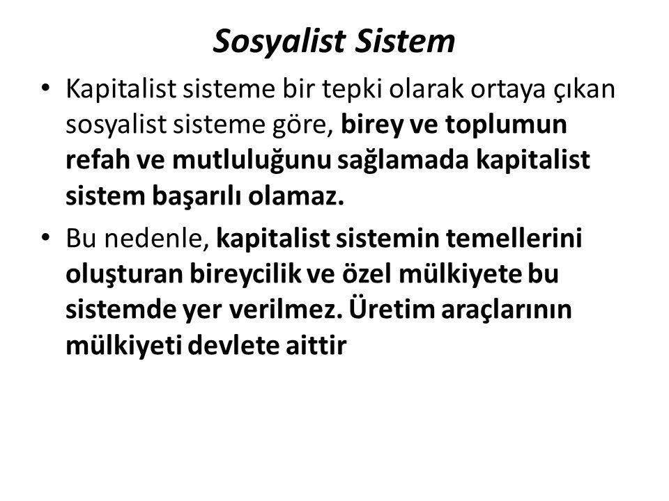 Sosyalist Sistem Kapitalist sisteme bir tepki olarak ortaya çıkan sosyalist sisteme göre, birey ve toplumun refah ve mutluluğunu sağlamada kapitalist sistem başarılı olamaz.