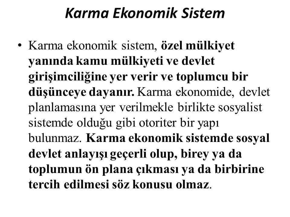 Karma Ekonomik Sistem Karma ekonomik sistem, özel mülkiyet yanında kamu mülkiyeti ve devlet girişimciliğine yer verir ve toplumcu bir düşünceye dayanır.