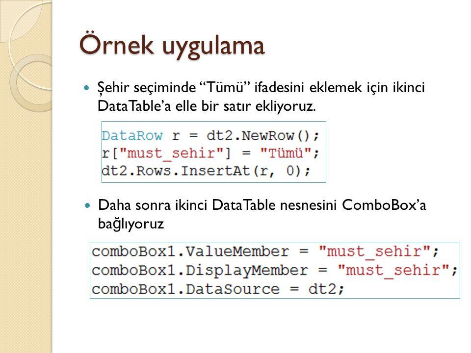 """Örnek uygulama Şehir seçiminde """"Tümü"""" ifadesini eklemek için ikinci DataTable'a elle bir satır ekliyoruz. Daha sonra ikinci DataTable nesnesini ComboB"""
