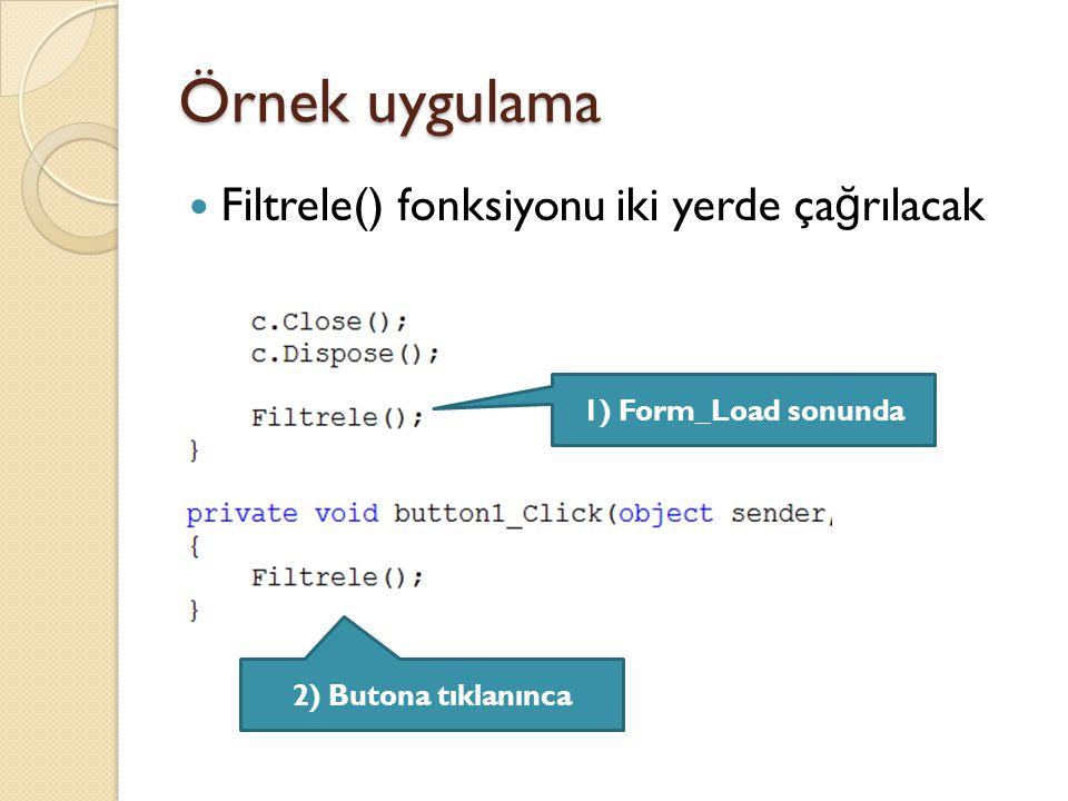 Örnek uygulama Filtrele() fonksiyonu iki yerde ça ğ rılacak 2) Butona tıklanınca 1) Form_Load sonunda