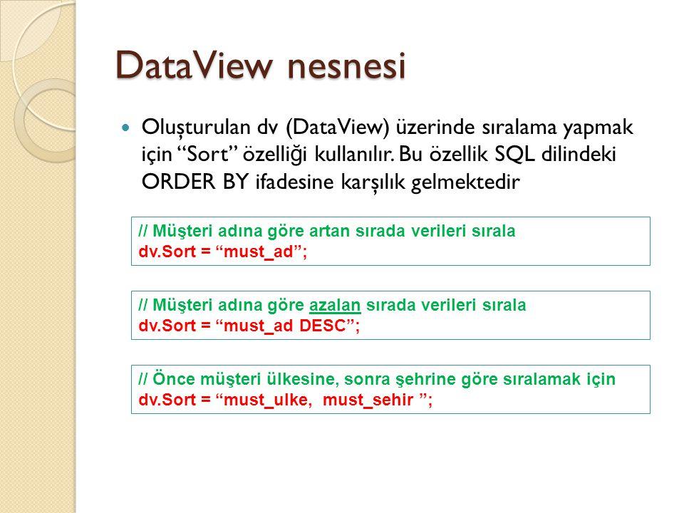 """DataView nesnesi Oluşturulan dv (DataView) üzerinde sıralama yapmak için """"Sort"""" özelli ğ i kullanılır. Bu özellik SQL dilindeki ORDER BY ifadesine kar"""