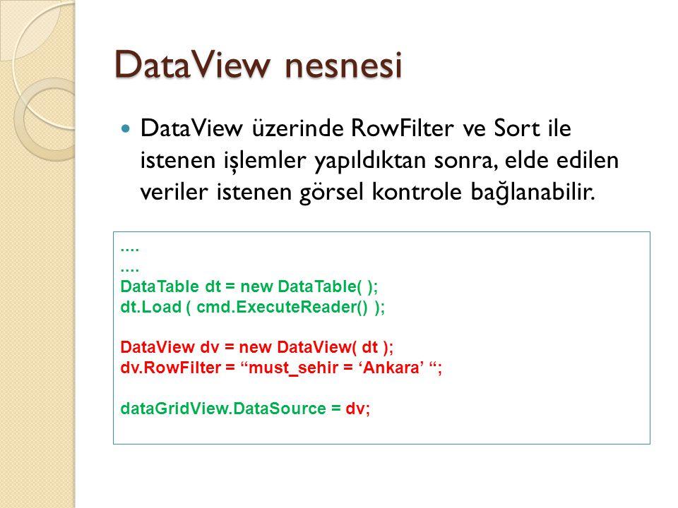 DataView nesnesi DataView üzerinde RowFilter ve Sort ile istenen işlemler yapıldıktan sonra, elde edilen veriler istenen görsel kontrole ba ğ lanabili