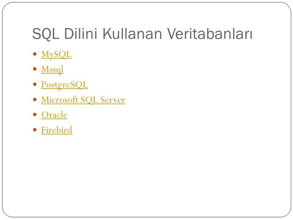 SQL Dilini Kullanan Veritabanları MySQL Mssql PostgreSQL Microsoft SQL Server Oracle Firebird