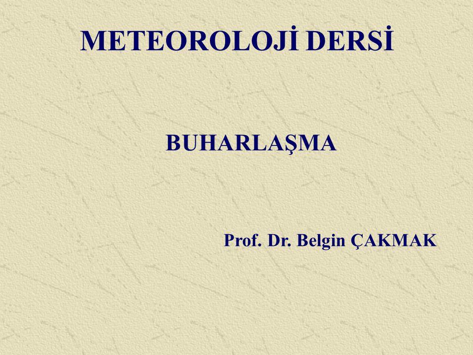 METEOROLOJİ DERSİ Prof. Dr. Belgin ÇAKMAK BUHARLAŞMA