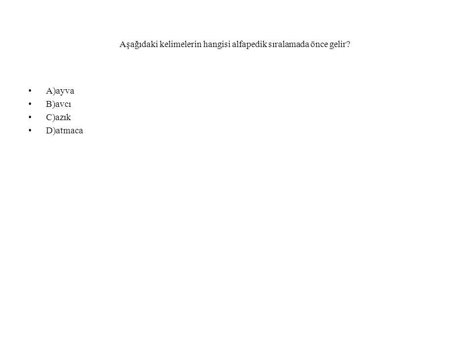 Aşağıdaki kelimelerin hangisi alfapedik sıralamada önce gelir? A)ayva B)avcı C)azık D)atmaca