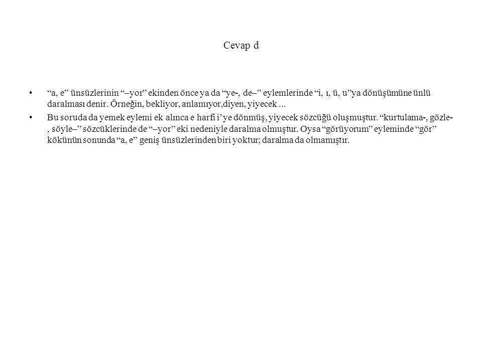 Cevap d a, e ünsüzlerinin –yor ekinden önce ya da ye-, de– eylemlerinde i, ı, ü, u ya dönüşümüne ünlü daralması denir.