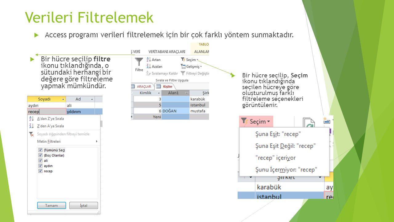 Verileri Filtrelemek  Access programı verileri filtrelemek için bir çok farklı yöntem sunmaktadır.  Bir hücre seçilip filtre ikonu tıklandığında, o