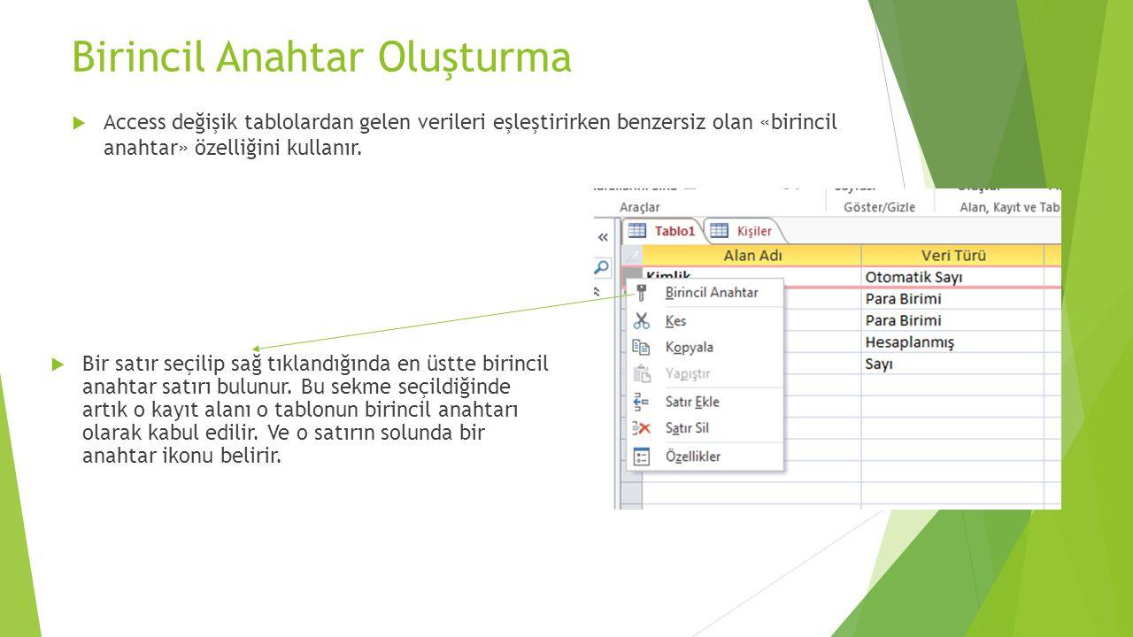 Birincil Anahtar Oluşturma  Access değişik tablolardan gelen verileri eşleştirirken benzersiz olan «birincil anahtar» özelliğini kullanır.  Bir satı