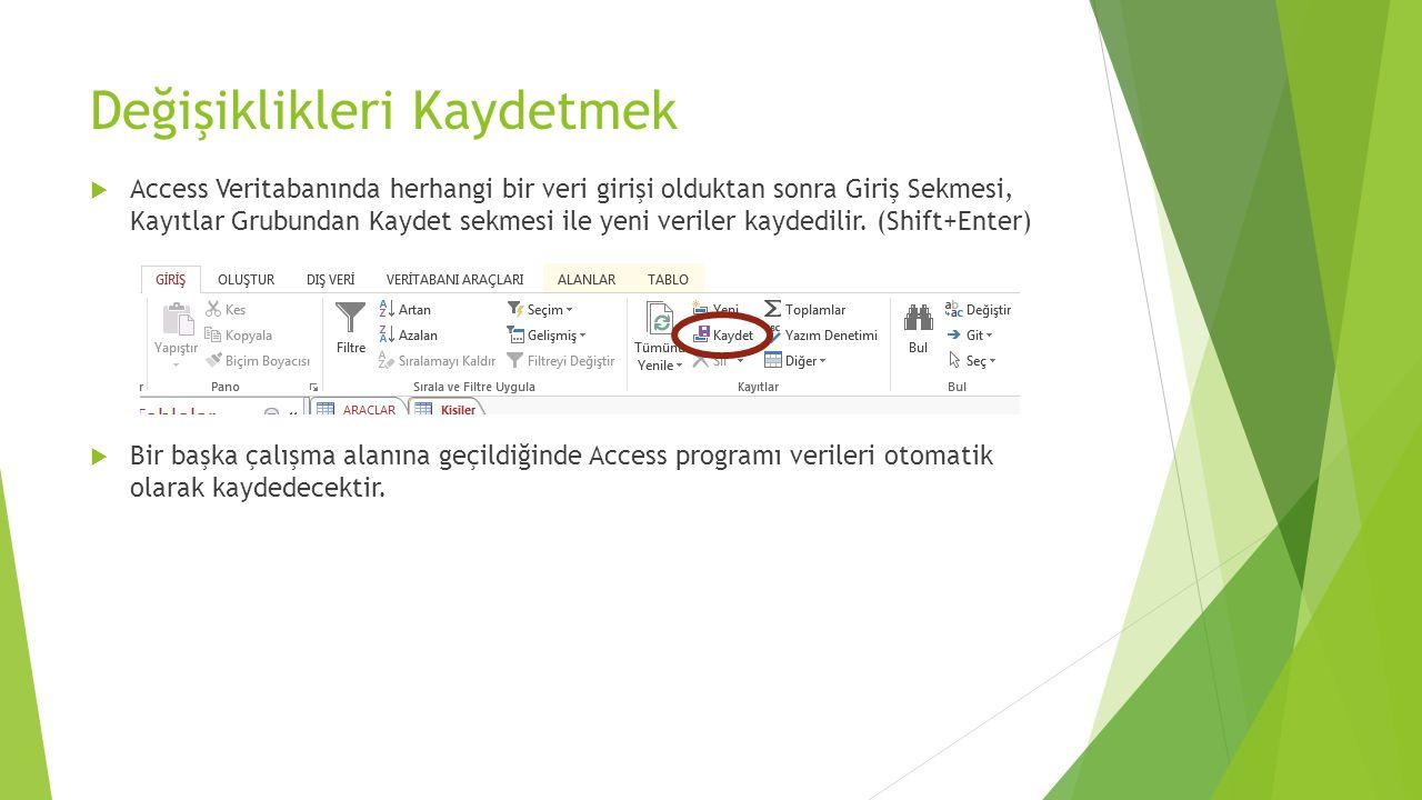 Değişiklikleri Kaydetmek  Access Veritabanında herhangi bir veri girişi olduktan sonra Giriş Sekmesi, Kayıtlar Grubundan Kaydet sekmesi ile yeni veri