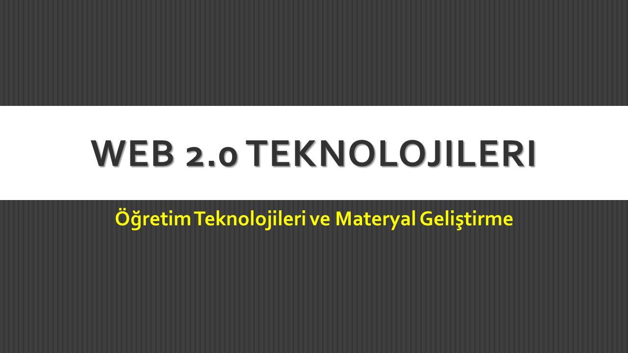 WEB 2.0 TEKNOLOJILERI Öğretim Teknolojileri ve Materyal Geliştirme