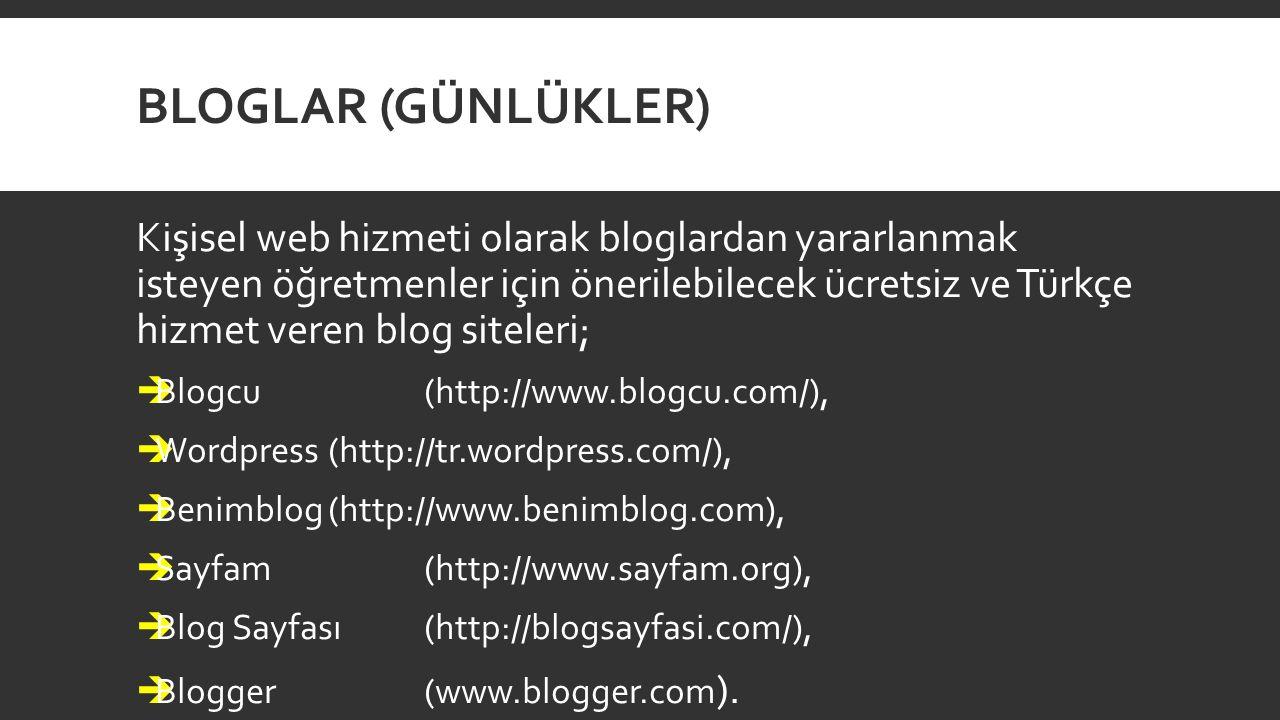 BLOGLAR (GÜNLÜKLER) Kişisel web hizmeti olarak bloglardan yararlanmak isteyen öğretmenler için önerilebilecek ücretsiz ve Türkçe hizmet veren blog sit