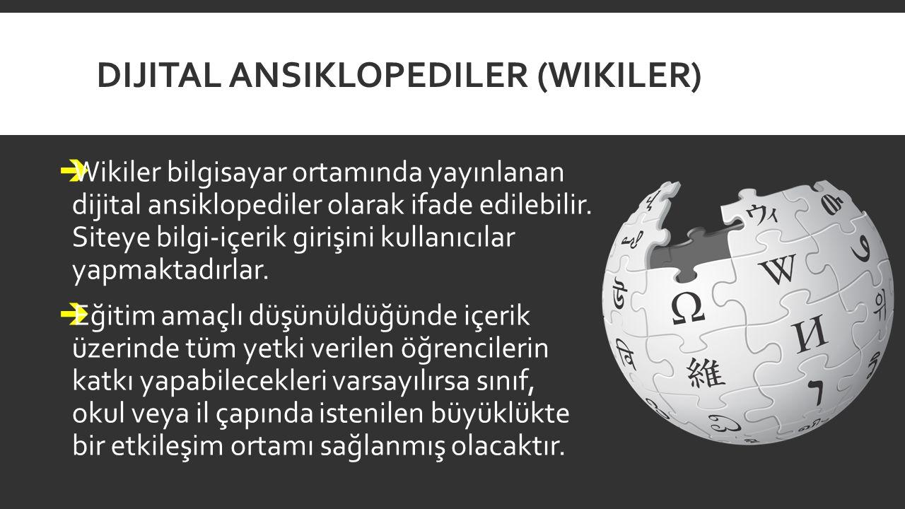 DIJITAL ANSIKLOPEDILER (WIKILER)  Wikiler bilgisayar ortamında yayınlanan dijital ansiklopediler olarak ifade edilebilir. Siteye bilgi-içerik girişin