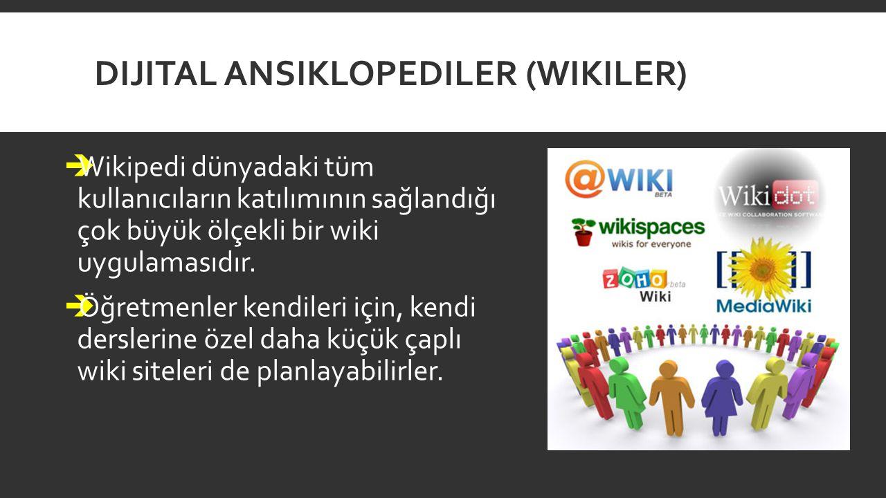 DIJITAL ANSIKLOPEDILER (WIKILER)  Wikipedi dünyadaki tüm kullanıcıların katılımının sağlandığı çok büyük ölçekli bir wiki uygulamasıdır.  Öğretmenle