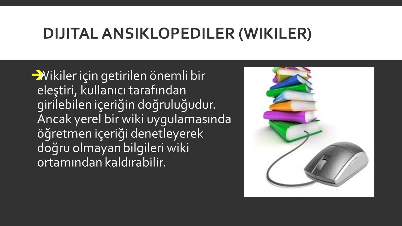 DIJITAL ANSIKLOPEDILER (WIKILER)  Wikiler için getirilen önemli bir eleştiri, kullanıcı tarafından girilebilen içeriğin doğruluğudur. Ancak yerel bir