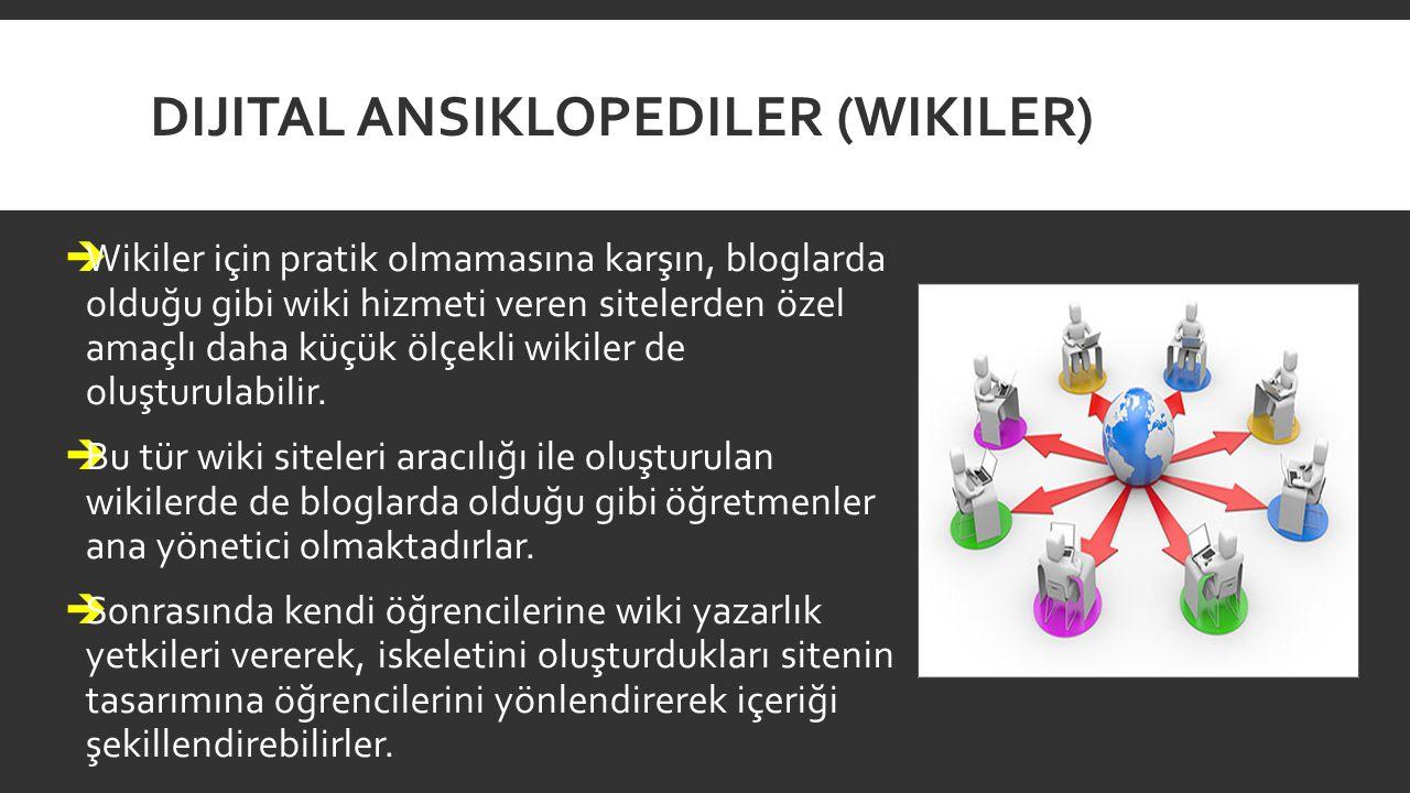 DIJITAL ANSIKLOPEDILER (WIKILER)  Wikiler için pratik olmamasına karşın, bloglarda olduğu gibi wiki hizmeti veren sitelerden özel amaçlı daha küçük ö