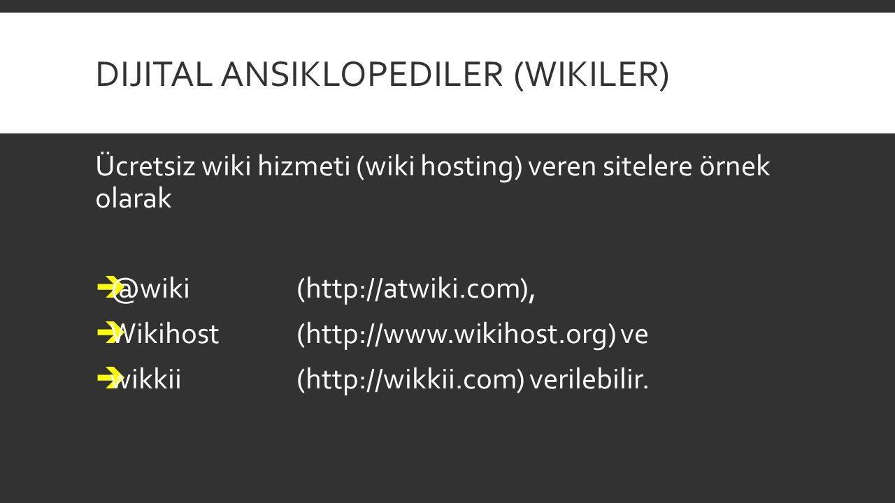 DIJITAL ANSIKLOPEDILER (WIKILER) Ücretsiz wiki hizmeti (wiki hosting) veren sitelere örnek olarak  @wiki (http://atwiki.com),  Wikihost(http://www.w